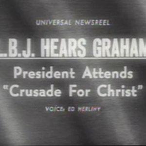 """""""LBJ Hears Graham: President Attends Crusade for Christ"""""""